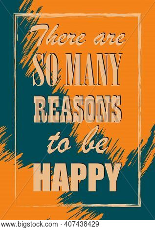 There Are So Many Reasons To Be Happy Inspiring Quote Vector Illustration