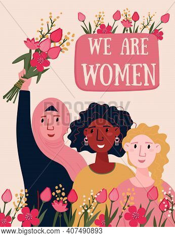 Happy Womens Day Card With Multinational Females And Flowers. We Are Women Text For Feminist Poster.