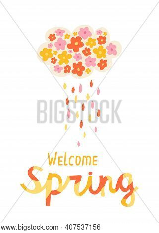 Spring Illustration Cloud Of Flowers With Colorful Rain. Lettering Welcome Spring. Design Concept Of