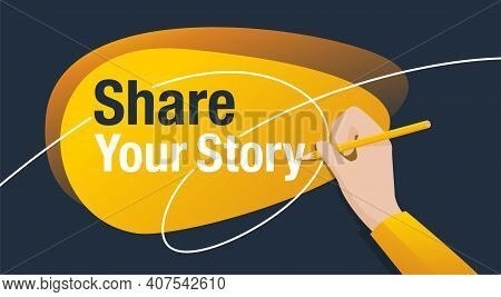 Share Your Story Motivation Banner - Abstract Modern Shape, Hand Holds Pencil And Writes A Message -