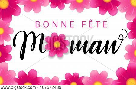Happy Mothers Day - Bonne Fete Maman Elegant French Calligraphy And Flower Background. Hand Drawn Ve