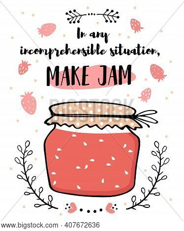 Illustration Poster Glass Jar With Jam And Text. In Any Incomprehensible Situation, Cook Jam. Cute D