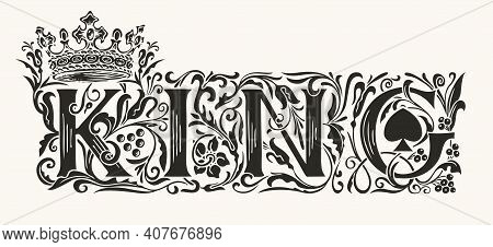 The Word King. Vintage Lettering In Ornate Hand-drawn Initial Letters. King Logo Luxury Design With