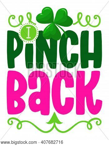 I Pinch Back - Funny St Patrik's Day Inspirational Lettering Design For Posters, Flyers, T-shirts, C