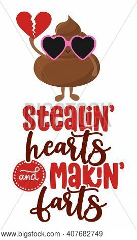 Stealing Hearts And Making Farts - Cute Smiling Happy Poop With Funny Quote. Vector Cartoon Characte