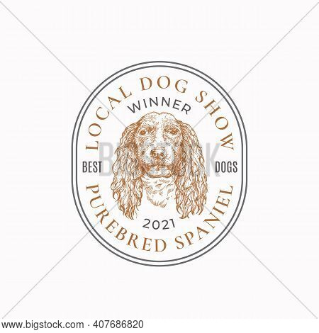 Local Dog Show Frame Badge Or Logo Template. Hand Drawn Spaniel Breed Face Sketch With Retro Typogra