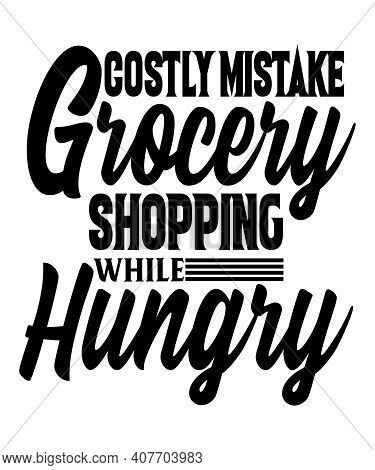 Costly Mistake Grocery Shopping While Hungry Life Quote That Is Too True.  Great Reminder To Eat Bef
