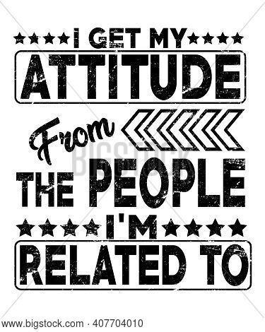 I Get My Attitude From The People I'm Related To Quote Graphic A Text Saying About Family And Relati