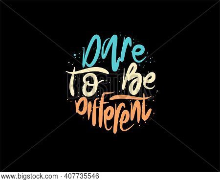 Dare To Be Different Lettering Text On Black Background In Vector Illustration. For Typography Poste