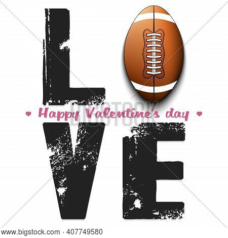 Happy Valentines Day. Love And Football Ball
