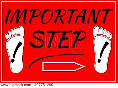 Important Step Label With Footprints And Exclamation Mark, Lettering On Red Background, Useful For A