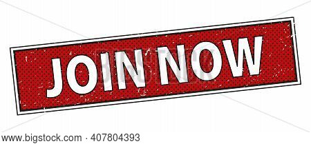 Join Now. Grunge Vintage Join Now Square Stamp. Join Now Stamp.