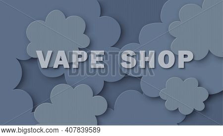 Vape Shop Banner On A Cloud Of Steam. Sign On Blue Smoke Clouds Background. Vector Illustration In P