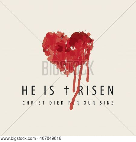 Religious Banner Or Greeting Card On The Easter Theme With Words He Is Risen, Christ Died For Our Si