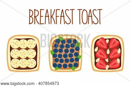 Set Of Toasts For Breakfast With Different Fillings. Toasts With Banana, Blueberry, Strawberry And A