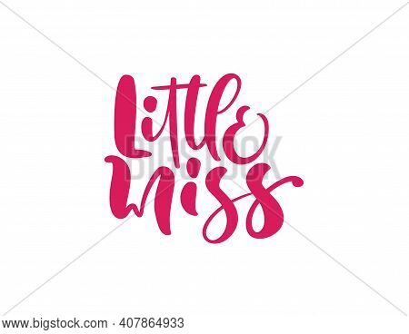 Little Miss Vector Calligraphy Lettering Text. Hand Drawn Modern And Brush Pen Lettering Isolated On