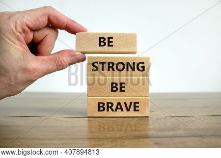 Be Strong Be Brave Symbol. Wooden Blocks With Words 'be Strong Be Brave'. Beautiful White Background
