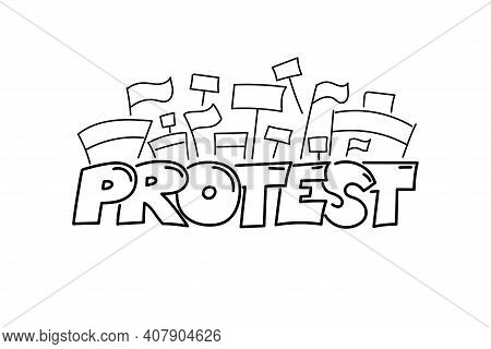 Protest Action Lettering Hand Drawn Design. Protesting People Crowd With Banners, Flags And Placards