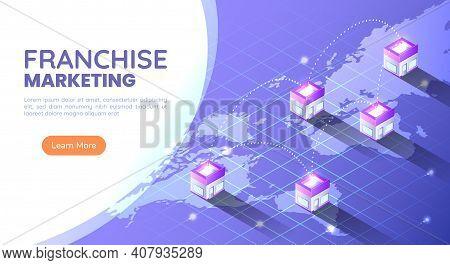 3d Isometric Web Banner Franchise Store On World Map Around The World. Franchise Business Marketing