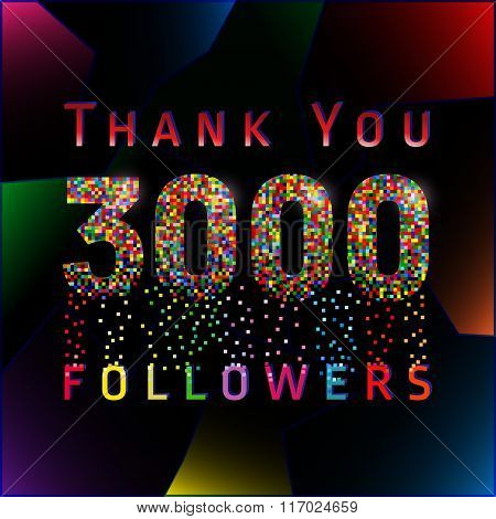 Thank you 3 000 followers numbers. Vector congratulating multi colored thanks card for network friends or % off discount with shining pixels. Three thousand likes abstract celebrating picture, greetings.