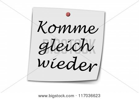 Komme gleich wieder (German Be richt back) written on a memo isolated on white poster