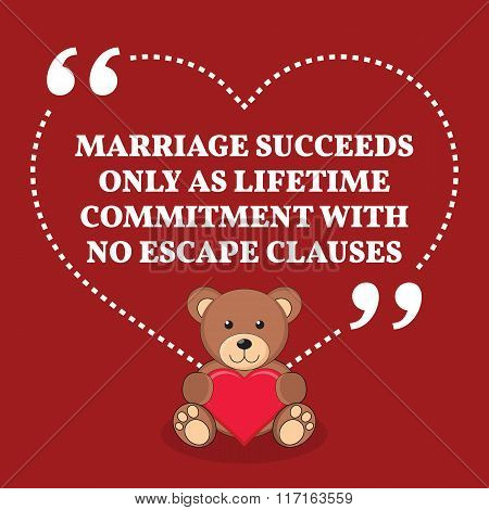 Inspirational Love Marriage Quote. Marriage Succeeds Only As Lifetime Commitment With No Escape Clau