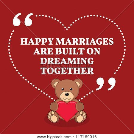 Inspirational Love Marriage Quote. Happy Marriages Are Built On Dreaming Together.