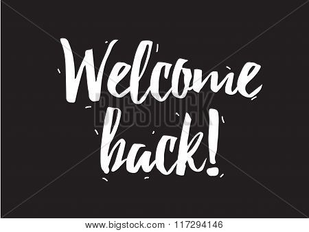 Welcome back inscription. Greeting card with calligraphy. Hand drawn design elements. Black and whit