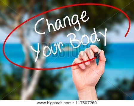 Man Hand Writing Change Your Body With Black Marker On Visual Screen.