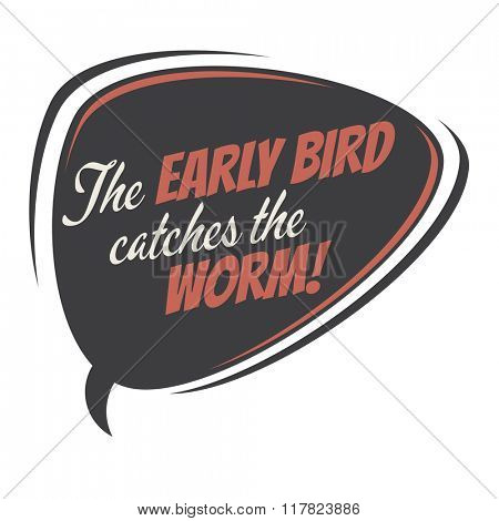 the early bird catches the worm retro speech balloon
