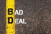 Concept image of Business Acronym BD Bad Deal written over road marking yellow paint line poster
