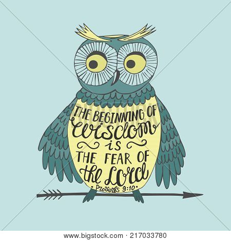 Hand lettering the Beginning of wisdom the fear of the Lord, made an owl. Biblical background. Christian poster. Proverbs. Scripture. Card.