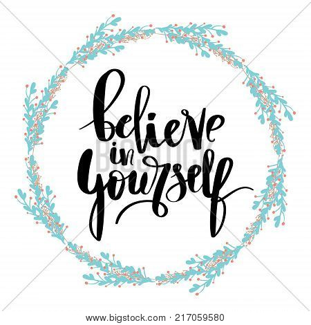 believe in yourself black and white hand lettering inscription positive typography poster, conceptual handwritten phrase, modern calligraphy vector illustration