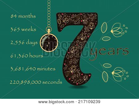 Number Seven with yellow floral decor and red hearts. Years break down into months weeks days hours minutes and seconds. Two big graceful flowers. Pocket watch shows 7 o'clock. Vector Illustration