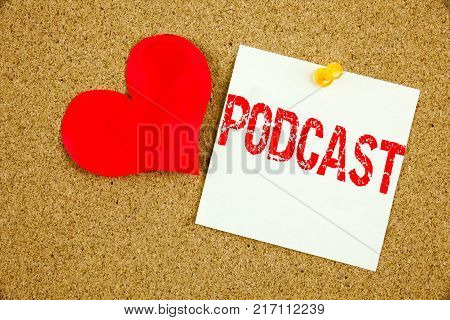 Conceptual hand writing text caption inspiration showing Podcast concept for Internet Broadcasting Concept and Love written on sticky note, reminder cork background with space