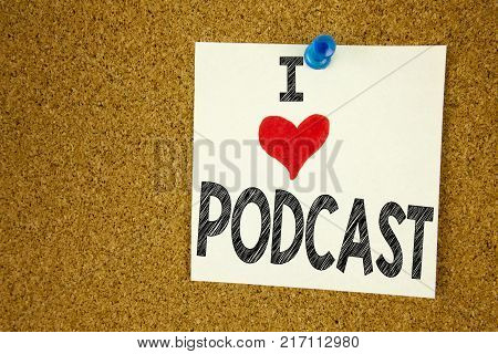 Hand writing text caption inspiration showing I Love Podcast concept meaning Internet Broadcasting Concept Loving written on sticky note, reminder isolated background with space