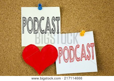Conceptual hand writing text caption inspiration showing Podcast concept for Internet Broadcasting Concept and Love written sticky note, reminder cork background with copy space