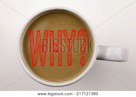 Word, writing Why question text in coffee in cup. Business concept for Asking Concept on white background with space.