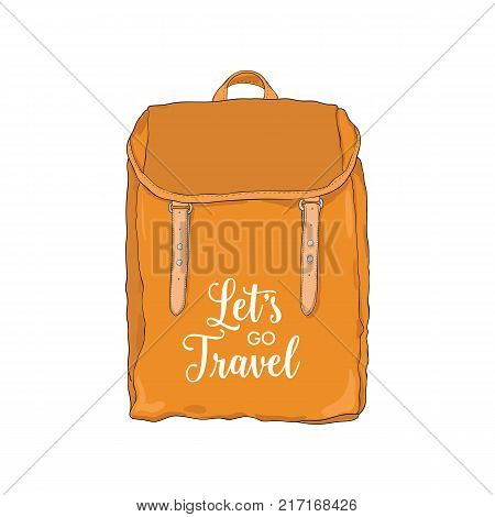 Elegant orange backpack or rucksack in vintage style and Let s go travel inspirational slogan. Touristic bag, travel accessory isolated on white background. Backpacking trip. Vector illustration