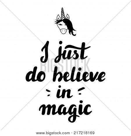 Hand drawing Creative typographic poster with unicorn. I just do believe in magic. Hipster style lettering quote. T-shirt, label, greeting cards, poster, mugs, apparel design. Inspirational motivational vector illustration