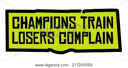 Champions Train Losers Complain. Creative typographic motivational poster.