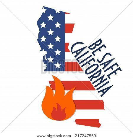 California map silhouette with the The flag of the United States of America, often referred to as the American flag and wildfire symbol. Text: be safe, California.