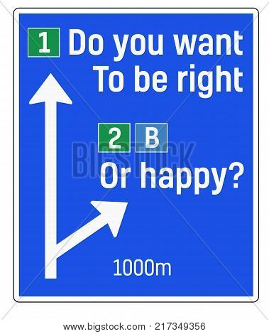 Do You Want To Be Right Or Happy sign. Road sign design for quotation typographic poster.