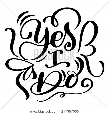 Yes I do postcard Wedding text phrase. Ink illustration. Modern brush calligraphy. Isolated on white background.