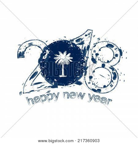2018 Happy New Year South Carolina US State grunge vector template for greeting card calendars 2018 seasonal flyers christmas invitations and other.