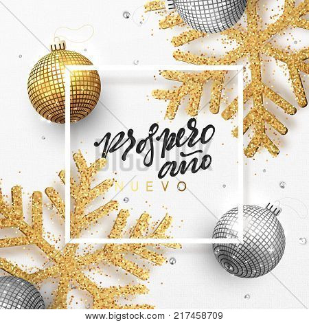 Spanish text Prospero ano Nuevo. Christmas background with shining gold snowflakes and glowing bright balls. Holiday frame with xmas ornaments