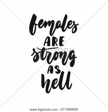 Females are strong as hell - hand drawn lettering phrase about feminism isolated on the white background. Fun brush ink inscription for photo overlays, greeting card or print, poster design