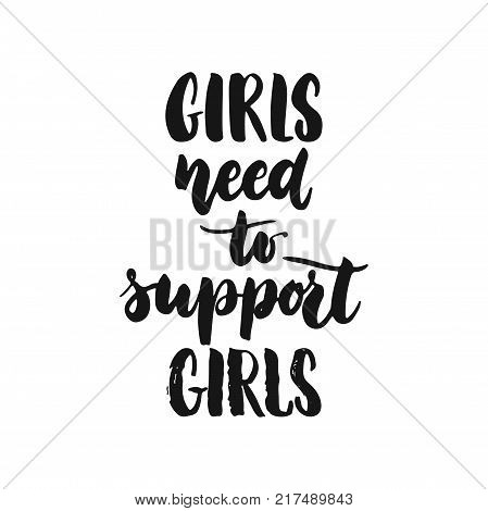 Girls need to support girls - hand drawn lettering phrase about feminism isolated on the white background. Fun brush ink inscription for photo overlays, greeting card or print, poster design