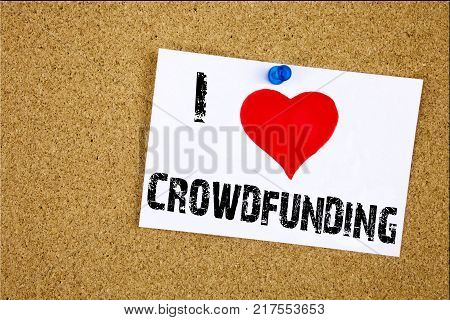 Hand writing text caption inspiration showing I Love Crowdfunding concept meaning Business Fundraising Project Funding Loving written on sticky note, reminder isolated background with space