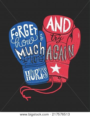 Forget how much it hurts and try again. Motivational quote handwritten within silhouette of red and blue boxing gloves. Beautiful hand lettering. Vector illustration for poster, T-shirt print